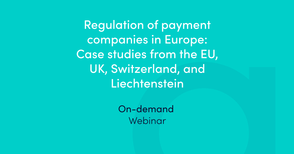 Regulation of payment companies in Europe - Case studies from the EU, UK, Switzerland, and Liechtenstein – on-demand webinar