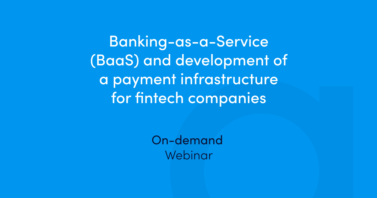"""Register and watch our on-demand online webinar """"Banking-as-a-Service (BaaS) and the development of a payment infrastructure for FinTech companies""""."""