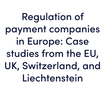 Regulation of payment companies in Europe Case studies from the EU, UK, Switzerland, and Liechtenstein