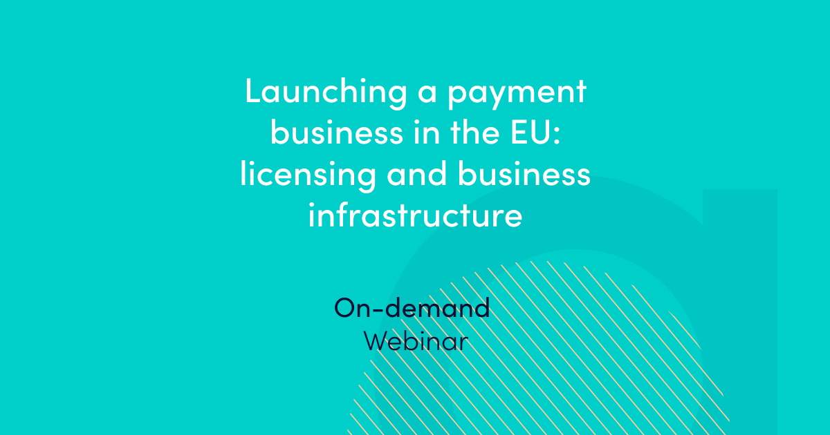 Launching a payment business in the EU licensing and business infrastructure – on-demand webinar