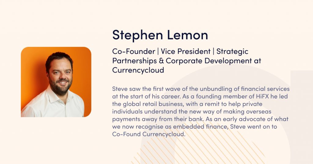 Stephen Lemon, Co-Founder | Vice President | Strategic Partnerships & Corporate Development at Currencycloud - speaker of webinar Launching a payment business in the EU: licensing and business infrastructure